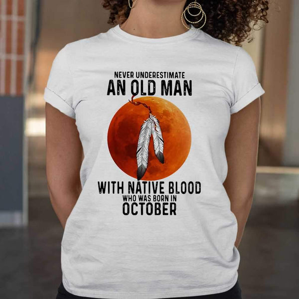 Never Underestimate An Old Man With Native Blood And Was Born In October Blood Moon T-shirt S By AllezyShirt