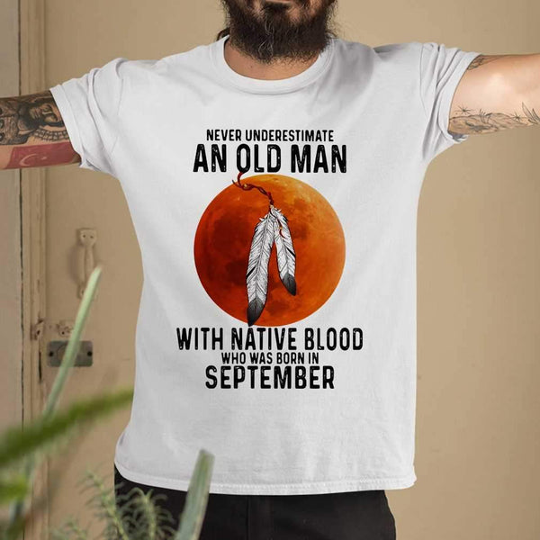 Never Underestimate An Old Man With Native Blood And Was Born In September Blood Moon T-shirt S By AllezyShirt