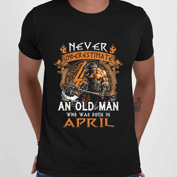 Never Underestimate An Old Viking Man Who Was Born In April T-shirt M By AllezyShirt