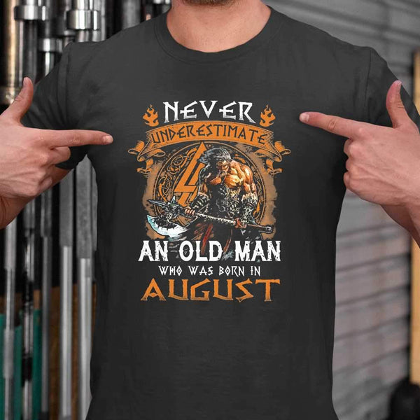 Never Underestimate An Old Viking Man Who Was Born In August T-shirt S By AllezyShirt
