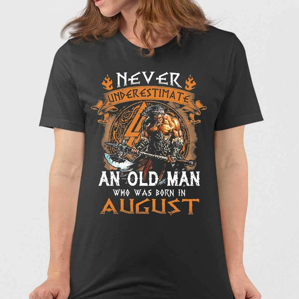 Never Underestimate An Old Viking Man Who Was Born In August T-shirt M By AllezyShirt