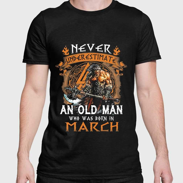Never Underestimate An Old Viking Man Who Was Born In March T-shirt S By AllezyShirt