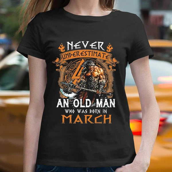 Never Underestimate An Old Viking Man Who Was Born In March T-shirt M By AllezyShirt