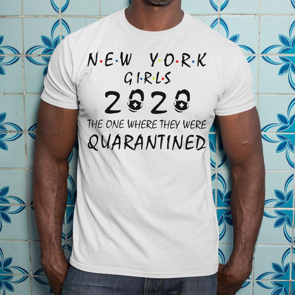 New York Girls 2020 The One Where They Were Quarantined Shirt S By AllezyShirt
