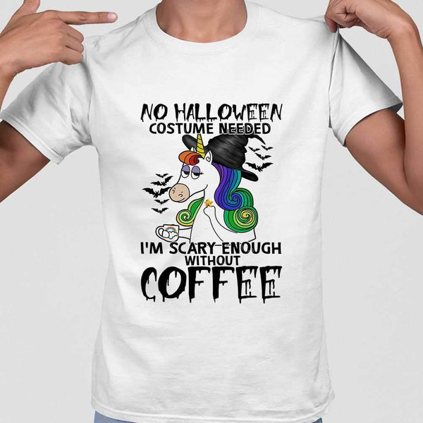 No Halloween Costume Needed I'm Scary Enough Without Coffee Unicorn T-shirt S By AllezyShirt