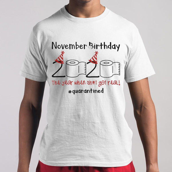 November Birthday 2020 The Year When Shit Got Real #quarantined Shirt M By AllezyShirt