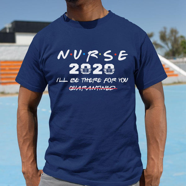 Nurse 2020 I'll Be There For You Quarantined Shirt