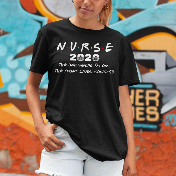 Nurse 2020 The One Where I'M On The Front Lines Covid-19 Shirt