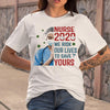 Nurse 2020 We Risk Our Lives To Save Your Covid-19 Shirt S By AllezyShirt