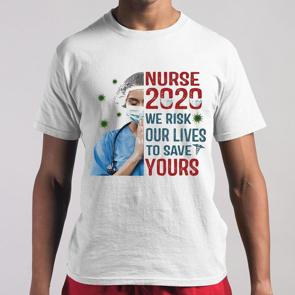 Nurse 2020 We Risk Our Lives To Save Your Covid-19 Shirt M By AllezyShirt