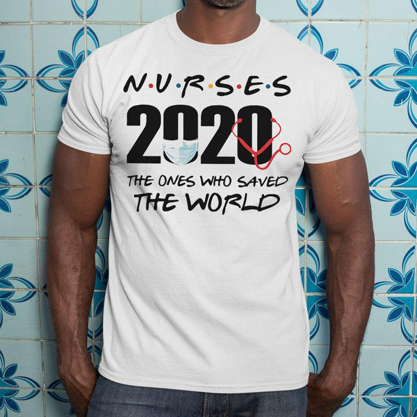 Nurses 2020 The Ones Who Saved The World Shirt S By AllezyShirt