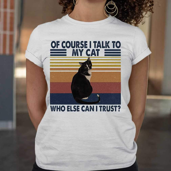 Of Course I Talk To My Cat Who Else Can I Trust Vintage Retro White T-shirt M By AllezyShirt