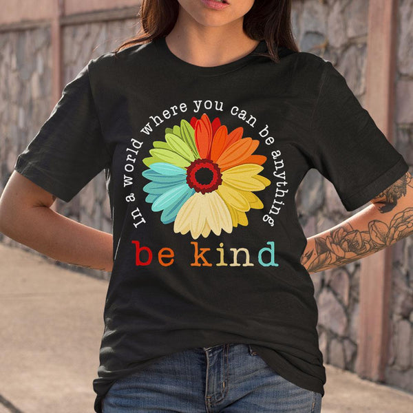 Official Flower In A World Where You Can Be Anything Be Kind Shirt S By AllezyShirt