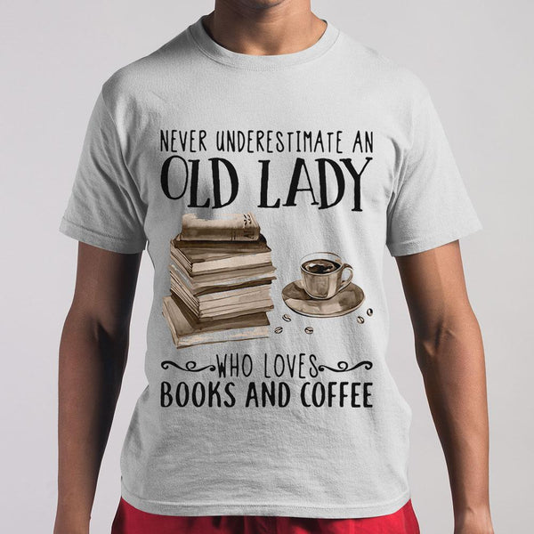 Official Never Underestimate An Old Lady Who Loves Books And Coffee Shirt S By AllezyShirt