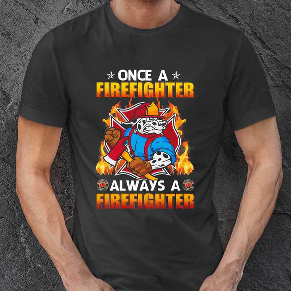 Once Firefighter Always A Firefighter T-shirt S By AllezyShirt