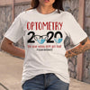 Optometry 2020 The Year When Shit Got Real Quarantined Covid-19 T-Shirt M By AllezyShirt
