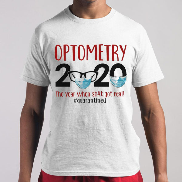 Optometry 2020 The Year When Shit Got Real Quarantined Covid-19 T-Shirt S By AllezyShirt