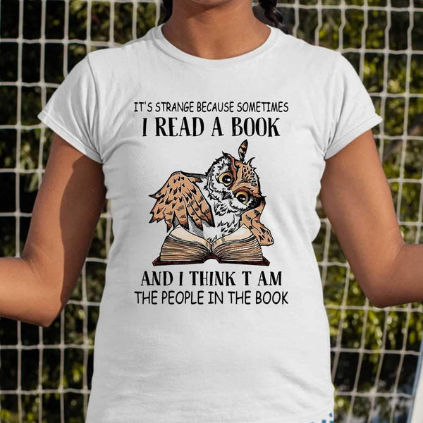 Owl It's Strange Because Sometimes I Read A Book And I Think T Am The People In The Book T-shirt S By AllezyShirt