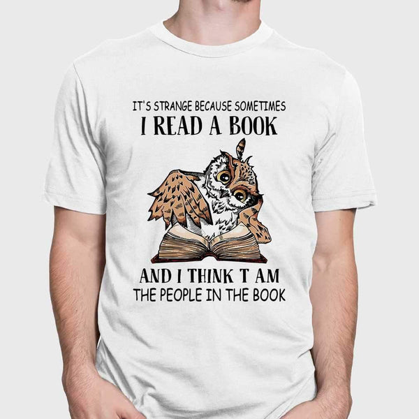 Owl It's Strange Because Sometimes I Read A Book And I Think T Am The People In The Book T-shirt M By AllezyShirt