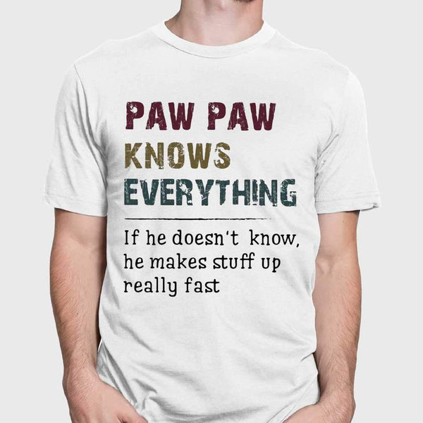 Paw Paw Knows Everything If He Doesn't Know He Makes Stuff Up Really Fast T-shirt S By AllezyShirt
