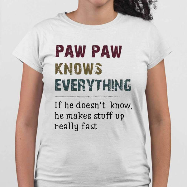 Paw Paw Knows Everything If He Doesn't Know He Makes Stuff Up Really Fast T-shirt M By AllezyShirt