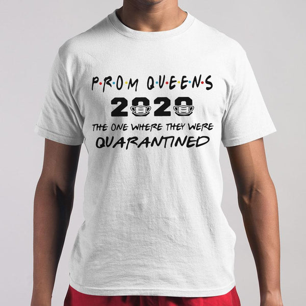 Prom Queens 2020 The One Where They Were Quarantined Shirt M By AllezyShirt