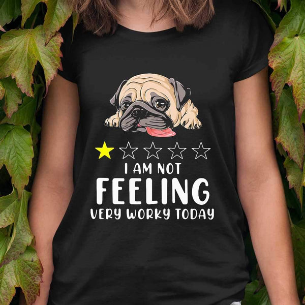 Pug I Am Not Feeling Very Worky Today T-shirt M By AllezyShirt