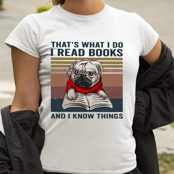 Pug That's What I Do I Read Books And I Know Things T-shirt S By AllezyShirt