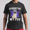 Quarantine With My Pug Coronavirus T-shirt S By AllezyShirt