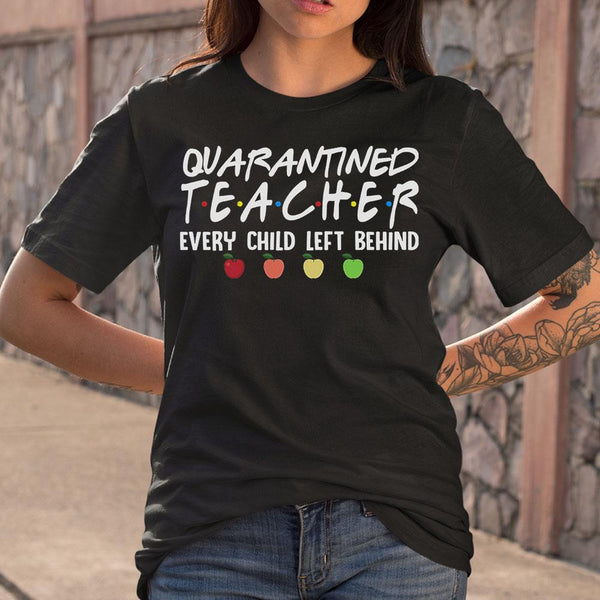 Quarantined Teacher Every Child Left Behind Shirt S By AllezyShirt
