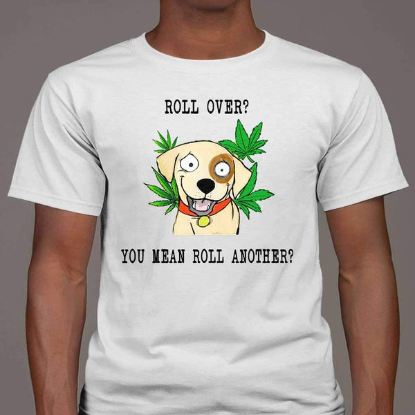 Roll Over You Mean Roll Another Weed T-shirt M By AllezyShirt