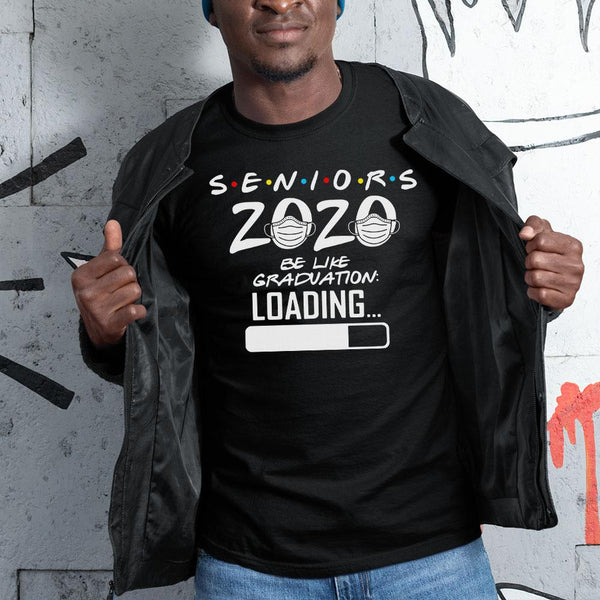 Seniors 2020 Be Like Graduation Loading Shirt S By AllezyShirt