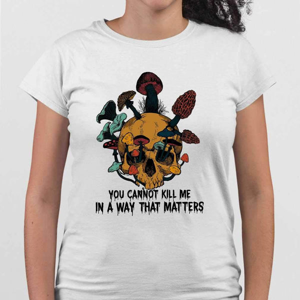 Skull Mushrrom You Cannot Kill Me In A Way That Matters T-shirt M By AllezyShirt