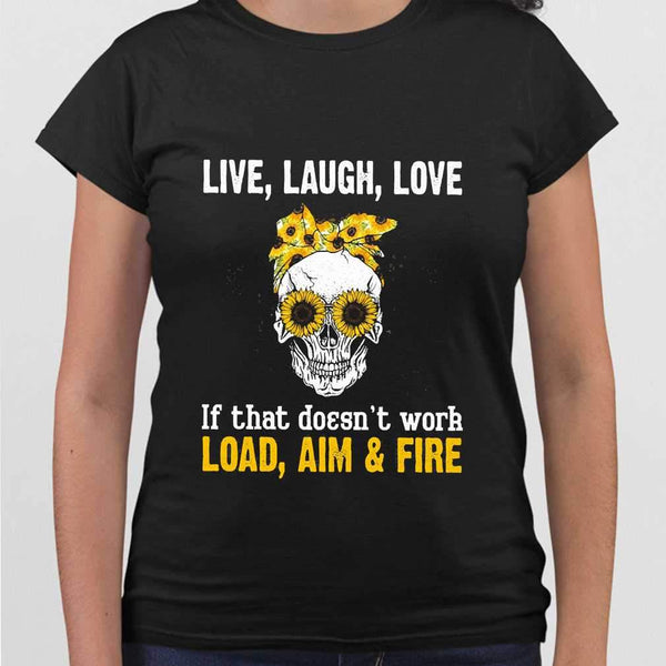 Skull Sunflower Live Laugh Love If That Doesn't Work Load Aim Fire T-shirt M By AllezyShirt