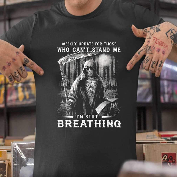 Skull Weekly Update For Those Who Can't Stand Me I'm Still Breathing T-shirt S By AllezyShirt