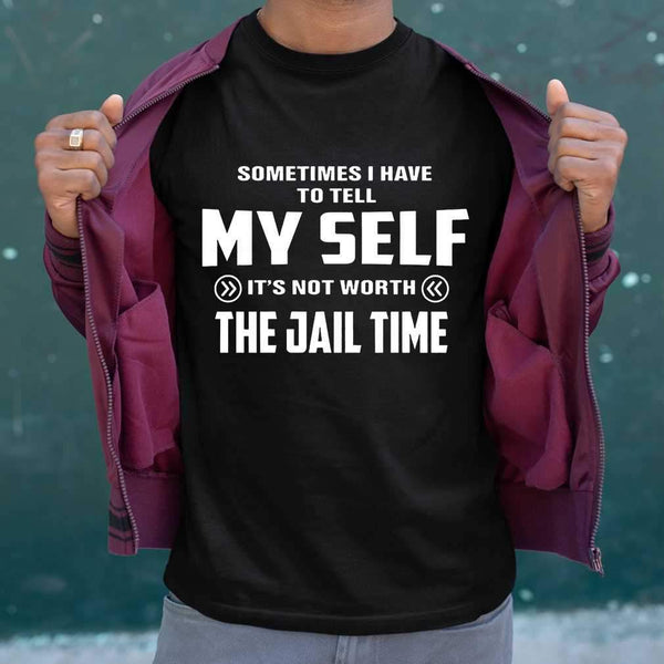 Sometimes I Have To Tell It's Not Worth The Jail Time Funny T-shirt S By AllezyShirt