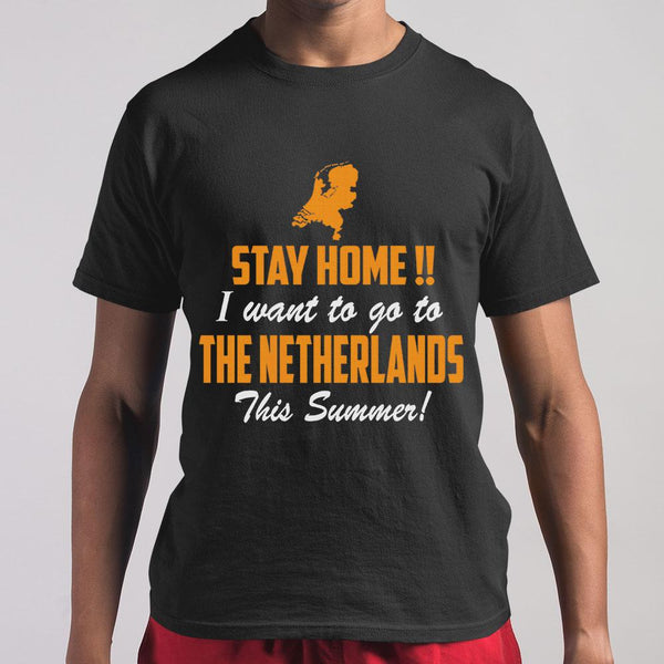 Stay Home I Want To Go To The Netherlands This Summer T-shirt S By AllezyShirt