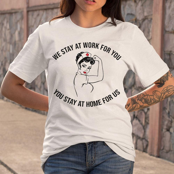 Strong Nurse We Stay At Work For You You Stay At Home For Us T-shirt S By AllezyShirt