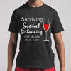 Surviving Social Distancing One Glass At A Time T-shirt S By AllezyShirt