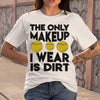 The Only Makeup I Wear Is Dirt Baseball 2020 T-shirt M By AllezyShirt