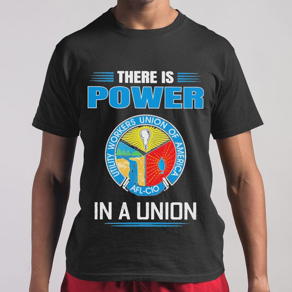 There Is Power Utility Workers Union Of America In A Union T-shirt S By AllezyShirt