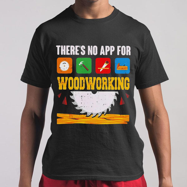 There's No App For Woodworking T-Shirt S By AllezyShirt