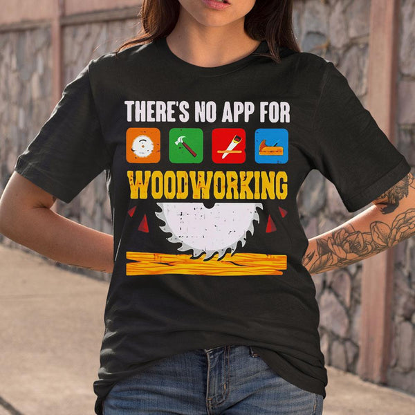 There's No App For Woodworking T-Shirt M By AllezyShirt