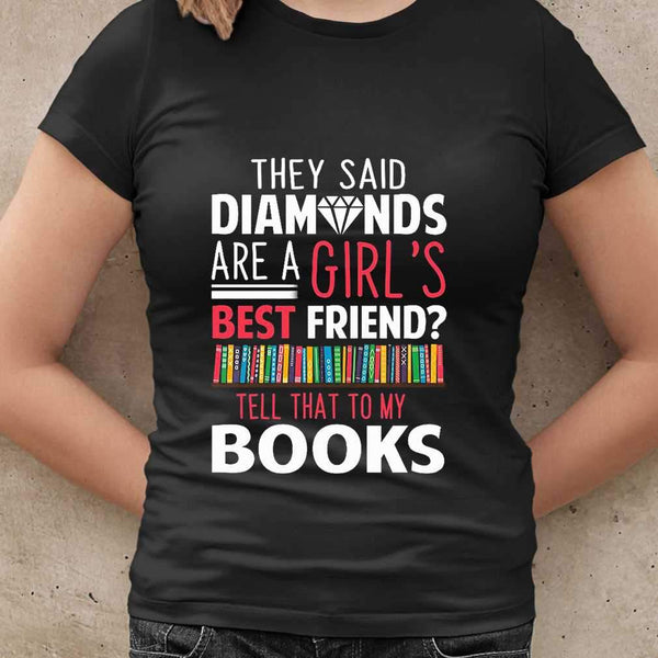 They Said Diamonds Are A Girl's Best Friend Tell That To My Books T-shirt S By AllezyShirt