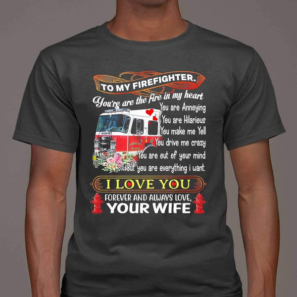 To My Firefighter You're The Fire In My Heart I Love You Forever And Always Your Wife T-shirt S By AllezyShirt