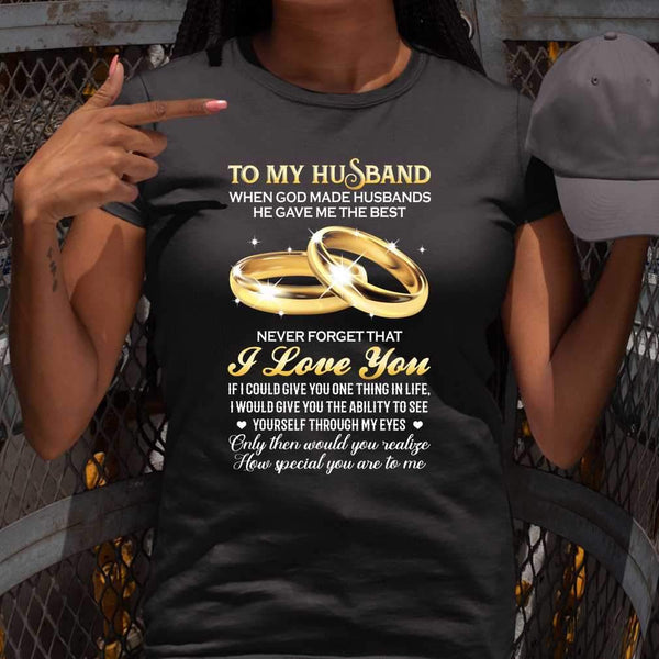 To My Husband When God Made Husbands He Gave Me The Best Never Forget That I Love You T-shirt M By AllezyShirt