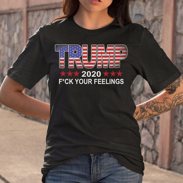 Trump 2020 Fuck Your Feelings T-shirt S By AllezyShirt