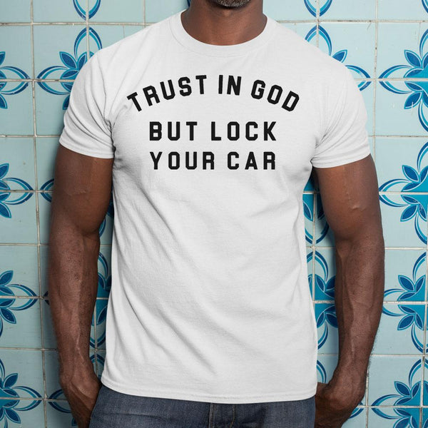 Trust In God But Lock Your Car Shirt S By AllezyShirt