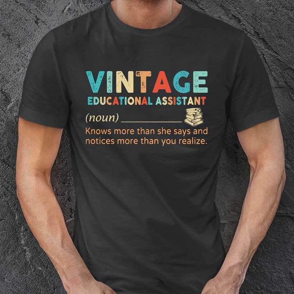 Vintage Educational Assistant Noun Knows More Than He Says And Notices More Than You Realize T-shirt S By AllezyShirt