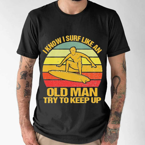 Vintage I Know I Surf Like An Old Man Try To Keep Up T-shirt M By AllezyShirt
